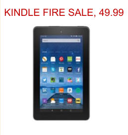 KINDLE FIRE SALE, 49.99
