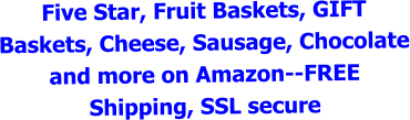 Five Star, Fruit Baskets, GIFT Baskets, Cheese, Sausage, Chocolate and more on Amazon--FREE Shipping, SSL secure